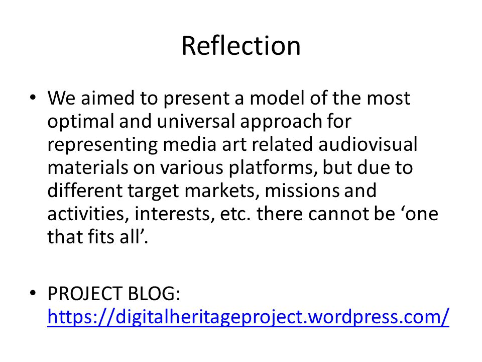 Reflection We aimed to present a model of the most optimal and universal approach for representing media art related audiovisual materials on various platforms, but due to different target markets, missions and activities, interests, etc.