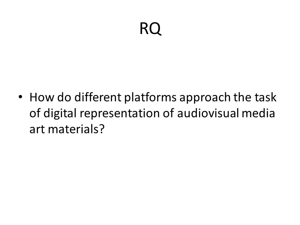 RQ How do different platforms approach the task of digital representation of audiovisual media art materials