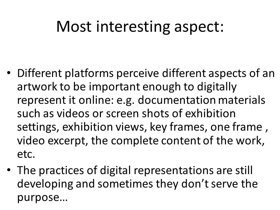 Most interesting aspect: Different platforms perceive different aspects of an artwork to be important enough to digitally represent it online: e.g.