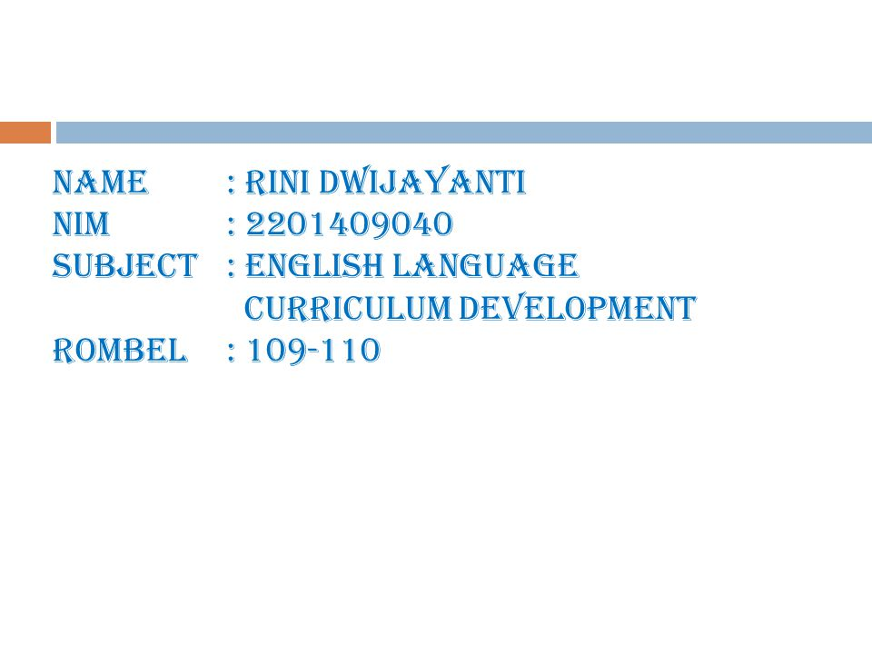 Name: Rini Dwijayanti NIM : 2201409040 Subject: English Language Curriculum Development Rombel: 109-110