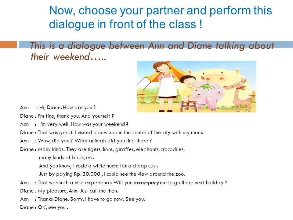 Now, choose your partner and perform this dialogue in front of the class .