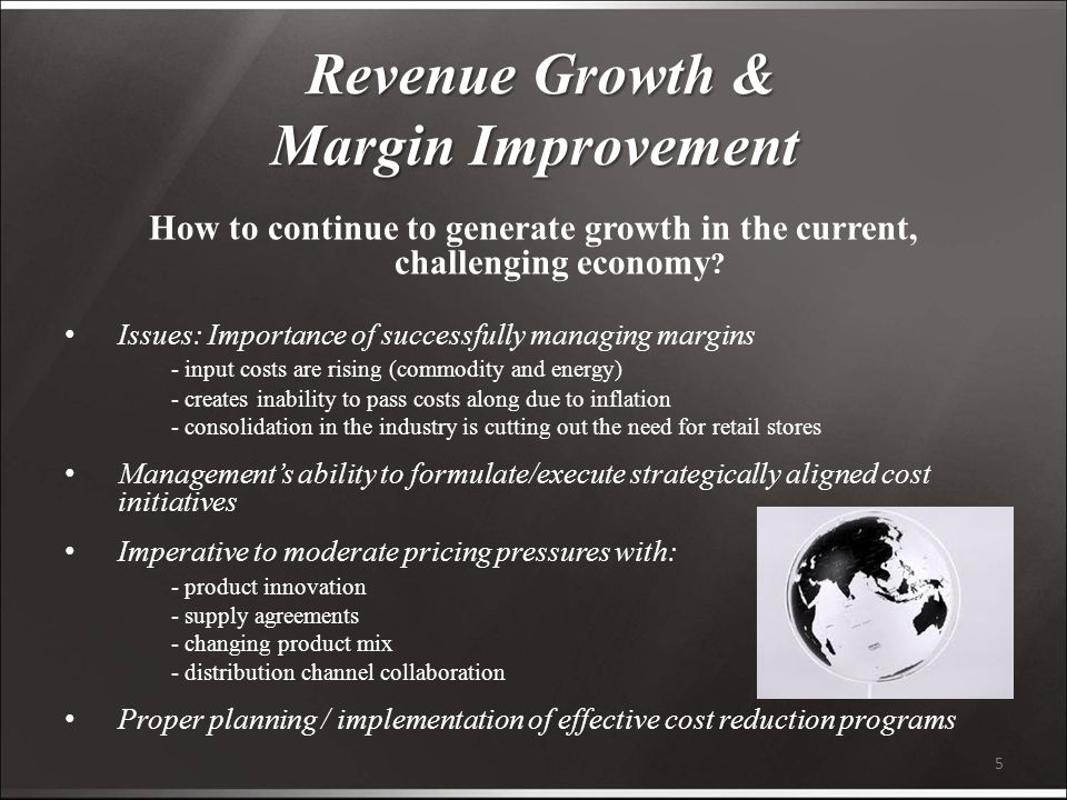 5 Revenue Growth & Margin Improvement Revenue Growth & Margin Improvement How to continue to generate growth in the current, challenging economy .