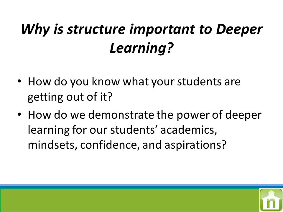 Why is structure important to Deeper Learning.