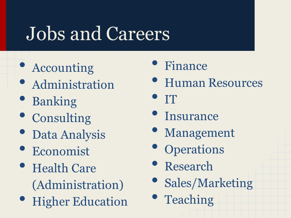 Jobs and Careers Accounting Administration Banking Consulting Data Analysis Economist Health Care (Administration) Higher Education Finance Human Resources IT Insurance Management Operations Research Sales/Marketing Teaching