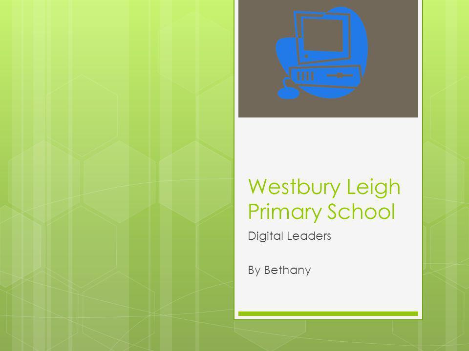 Westbury Leigh Primary School Digital Leaders By Bethany