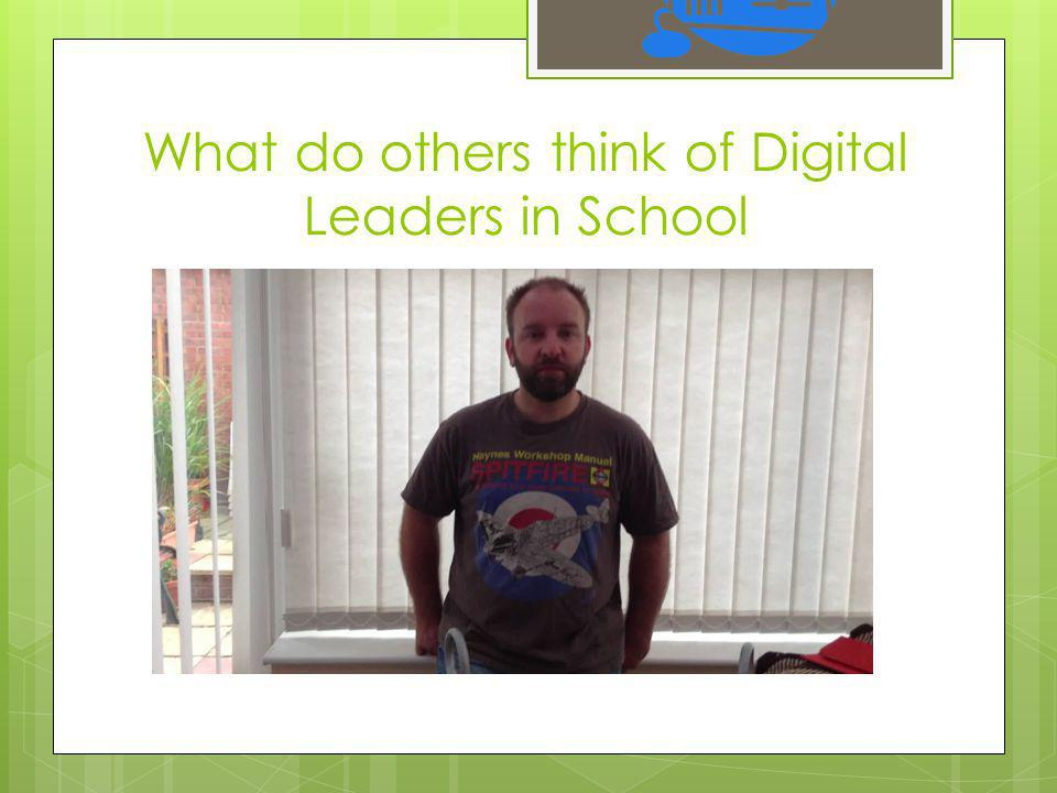 What do others think of Digital Leaders in School