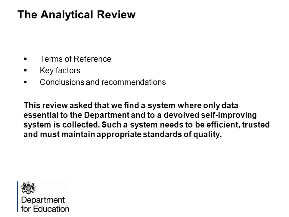 The Analytical Review  Terms of Reference  Key factors  Conclusions and recommendations This review asked that we find a system where only data ess