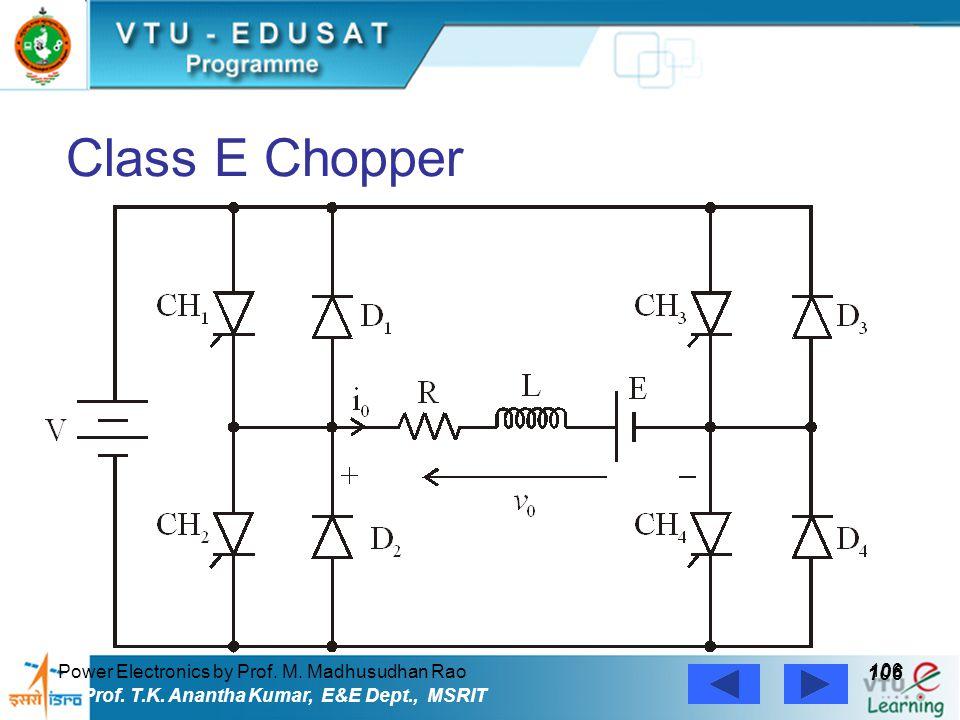 Power Electronics by Prof. M. Madhusudhan Rao 106 Prof. T.K. Anantha Kumar, E&E Dept., MSRIT Class E Chopper