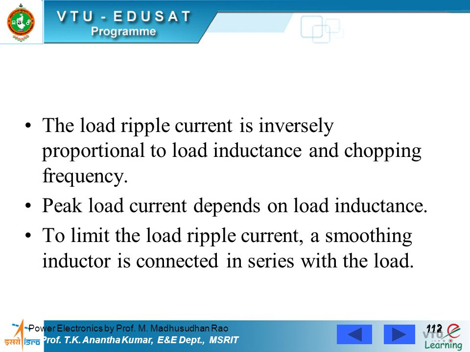 Power Electronics by Prof. M. Madhusudhan Rao 112 Prof. T.K. Anantha Kumar, E&E Dept., MSRIT The load ripple current is inversely proportional to load
