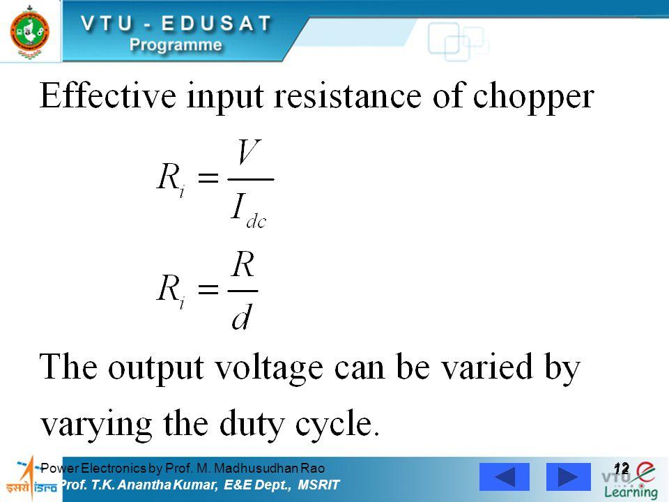 Power Electronics by Prof. M. Madhusudhan Rao 12 Prof. T.K. Anantha Kumar, E&E Dept., MSRIT