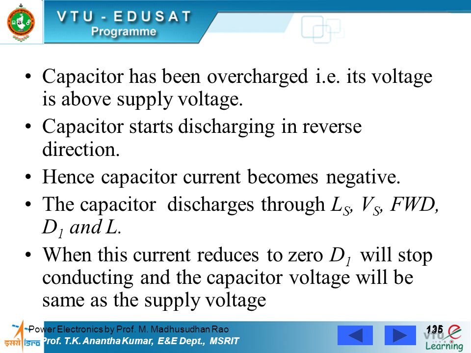 Power Electronics by Prof. M. Madhusudhan Rao 135 Prof. T.K. Anantha Kumar, E&E Dept., MSRIT Capacitor has been overcharged i.e. its voltage is above