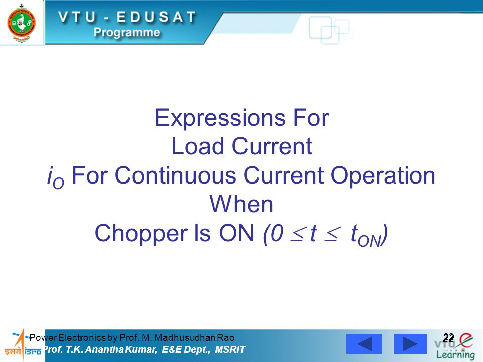 Power Electronics by Prof. M. Madhusudhan Rao 22 Prof. T.K. Anantha Kumar, E&E Dept., MSRIT Expressions For Load Current i O For Continuous Current Op