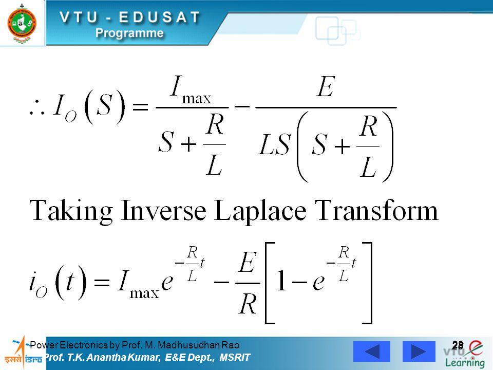 Power Electronics by Prof. M. Madhusudhan Rao 28 Prof. T.K. Anantha Kumar, E&E Dept., MSRIT