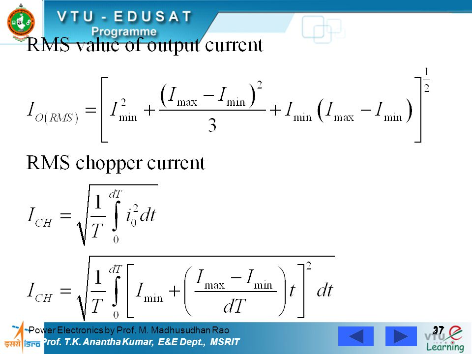 Power Electronics by Prof. M. Madhusudhan Rao 37 Prof. T.K. Anantha Kumar, E&E Dept., MSRIT