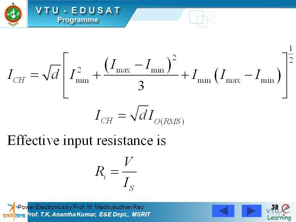 Power Electronics by Prof. M. Madhusudhan Rao 38 Prof. T.K. Anantha Kumar, E&E Dept., MSRIT