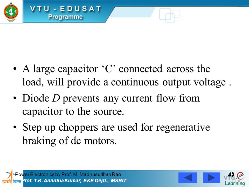 Power Electronics by Prof. M. Madhusudhan Rao 43 Prof. T.K. Anantha Kumar, E&E Dept., MSRIT A large capacitor 'C' connected across the load, will prov