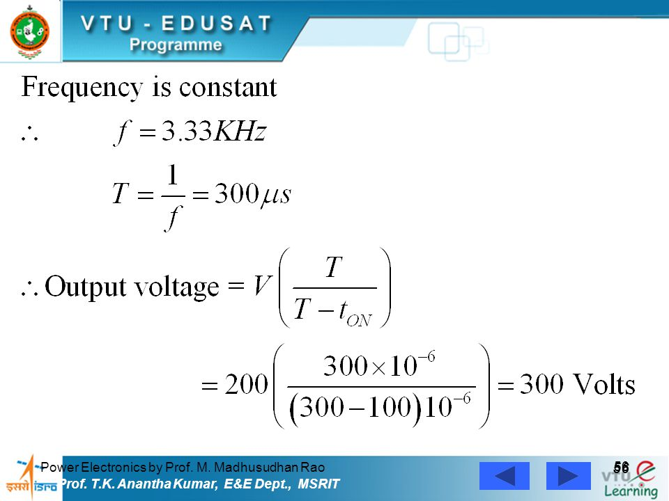 Power Electronics by Prof. M. Madhusudhan Rao 56 Prof. T.K. Anantha Kumar, E&E Dept., MSRIT