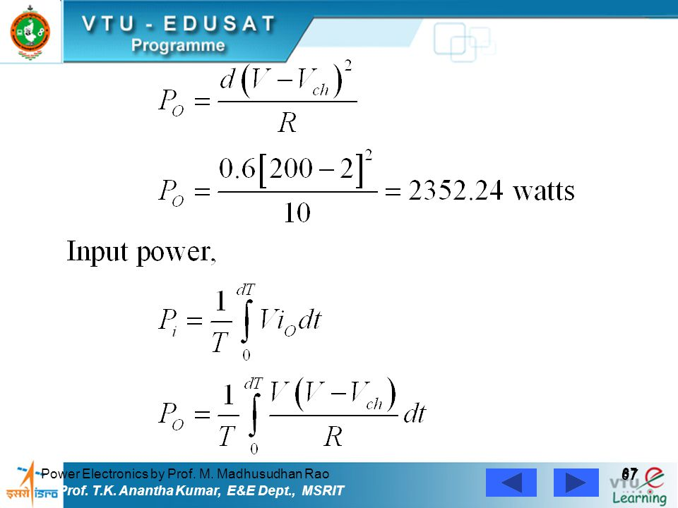 Power Electronics by Prof. M. Madhusudhan Rao 67 Prof. T.K. Anantha Kumar, E&E Dept., MSRIT