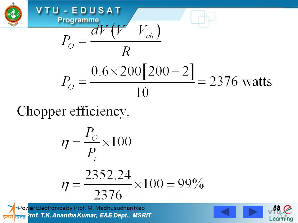 Power Electronics by Prof. M. Madhusudhan Rao 68 Prof. T.K. Anantha Kumar, E&E Dept., MSRIT