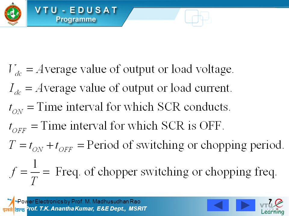 Power Electronics by Prof. M. Madhusudhan Rao 7 7 Prof. T.K. Anantha Kumar, E&E Dept., MSRIT