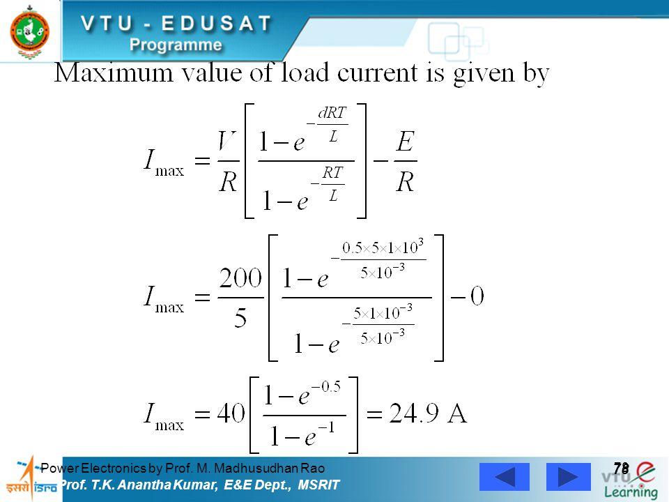 Power Electronics by Prof. M. Madhusudhan Rao 78 Prof. T.K. Anantha Kumar, E&E Dept., MSRIT