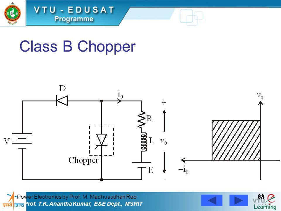 Power Electronics by Prof. M. Madhusudhan Rao 88 Prof. T.K. Anantha Kumar, E&E Dept., MSRIT Class B Chopper