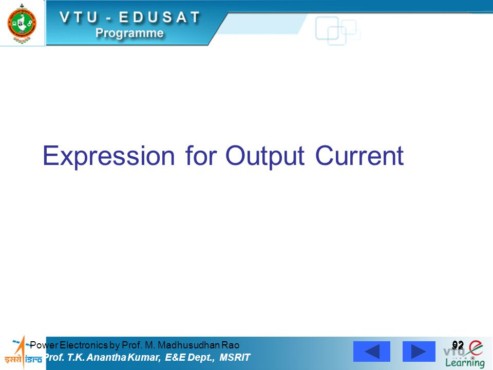 Power Electronics by Prof. M. Madhusudhan Rao 92 Prof. T.K. Anantha Kumar, E&E Dept., MSRIT Expression for Output Current