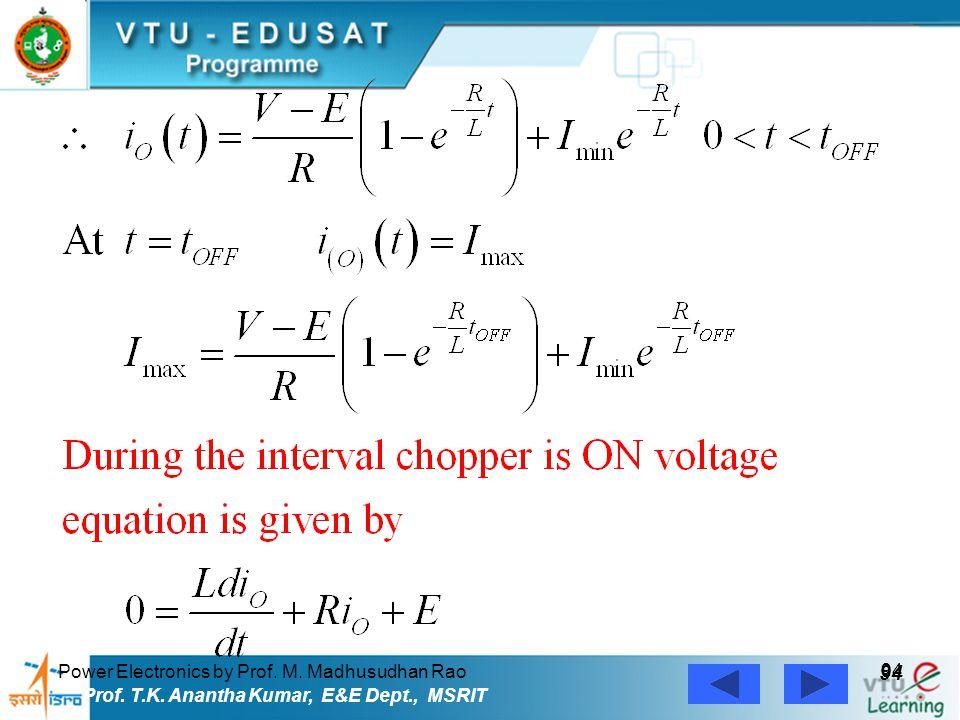 Power Electronics by Prof. M. Madhusudhan Rao 94 Prof. T.K. Anantha Kumar, E&E Dept., MSRIT