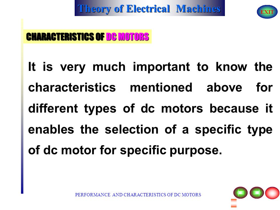 Theory of Electrical Machines EXIT PERFORMANCE AND CHARACTERISTICS OF DC MOTORS The important characteristics of dc motors are : 1) Speed - armature c
