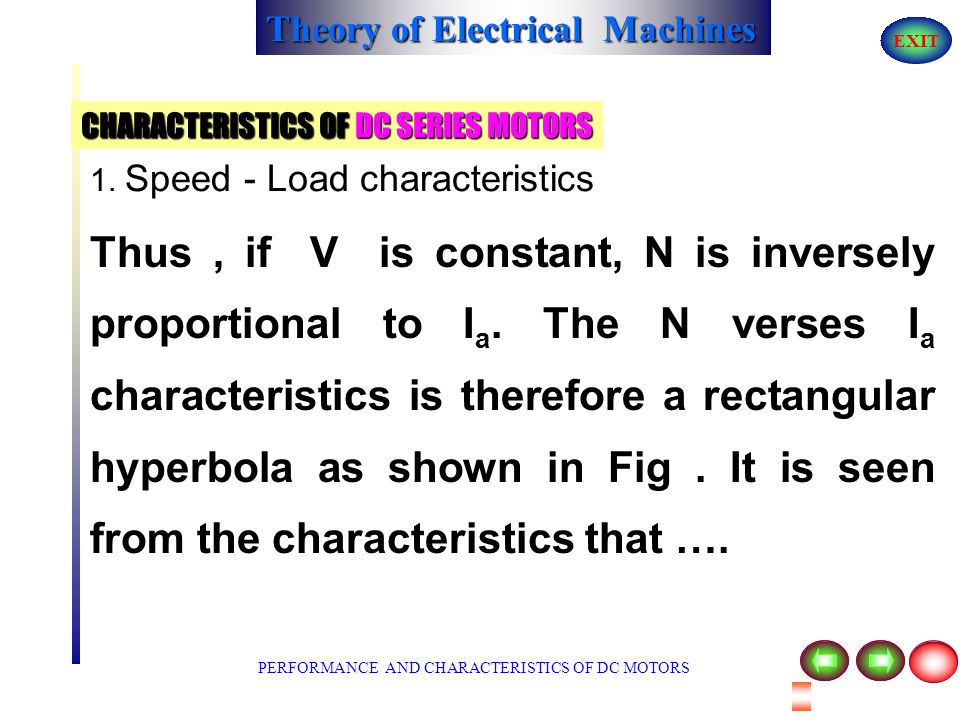Theory of Electrical Machines EXIT CHARACTERISTICS OF DC SERIES MOTORS 1. Speed - Load characteristics From the expression ; N = V - I a R a K Ø It is