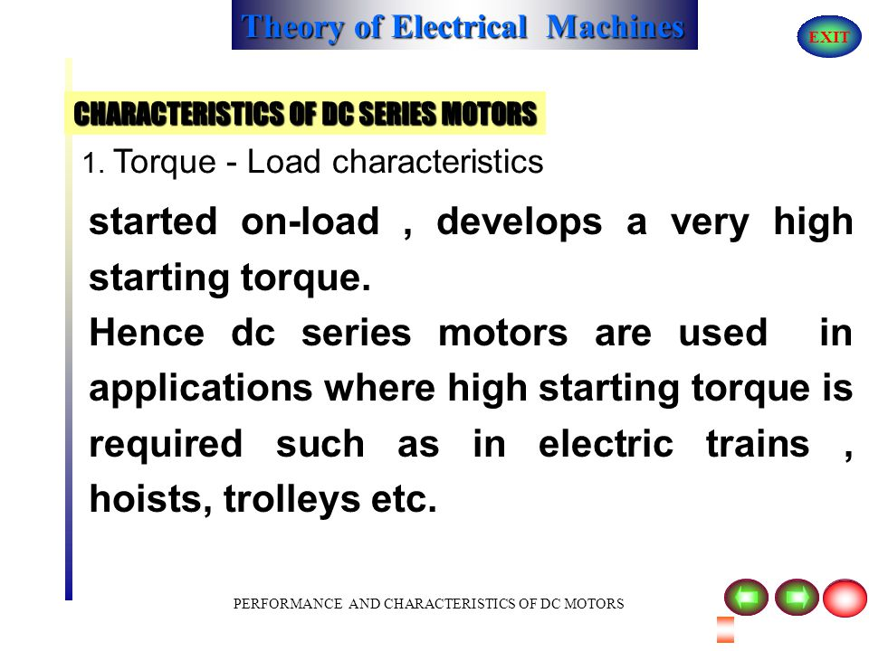 Theory of Electrical Machines EXIT PERFORMANCE AND CHARACTERISTICS OF DC MOTORS 1. Torque - Load characteristics CHARACTERISTICS OF DC SERIES MOTORS n