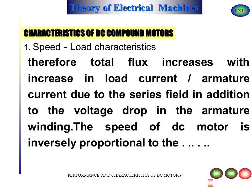 Theory of Electrical Machines EXIT PERFORMANCE AND CHARACTERISTICS OF DC MOTORS CHARACTERISTICS OF DC COMPOUND MOTORS 1. Speed - Load characteristics