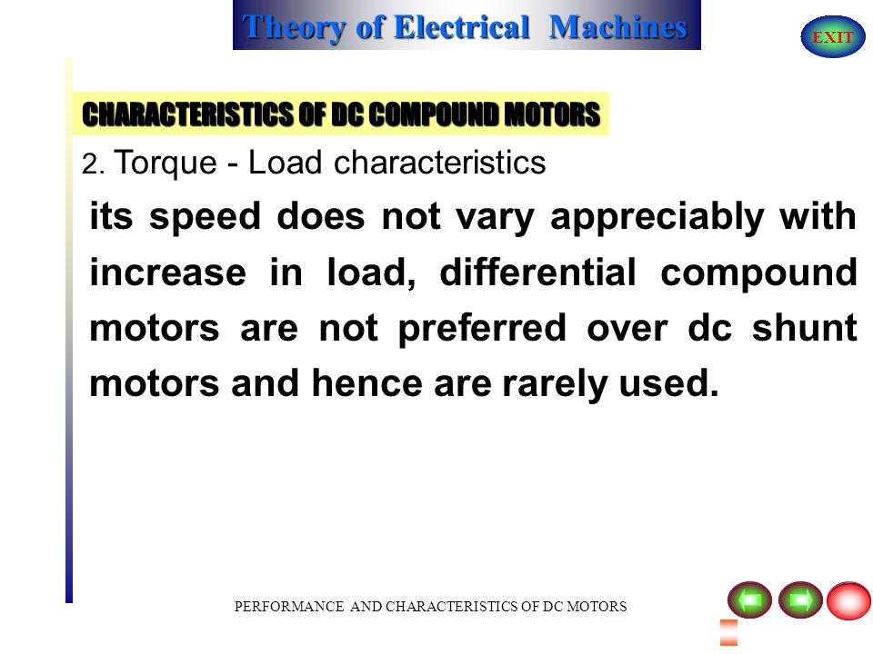Theory of Electrical Machines EXIT PERFORMANCE AND CHARACTERISTICS OF DC MOTORS CHARACTERISTICS OF DC COMPOUND MOTORS 2. Torque - Load characteristics