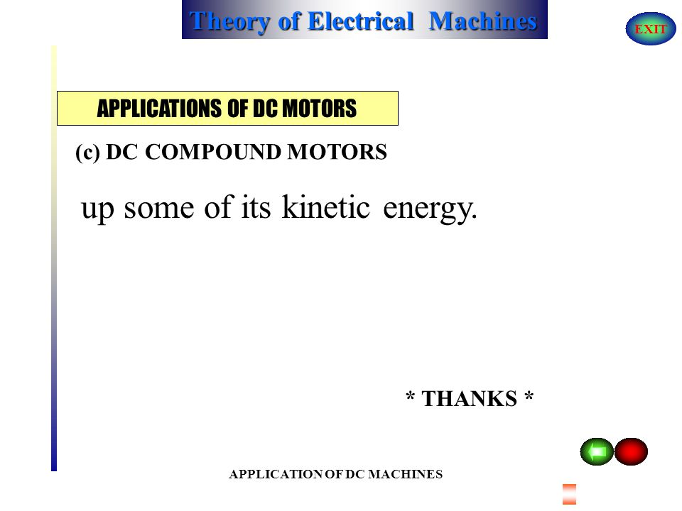 Theory of Electrical Machines EXIT APPLICATION OF DC MACHINES Becoming excessive on light load, and the decrease of speed with increase of load enable