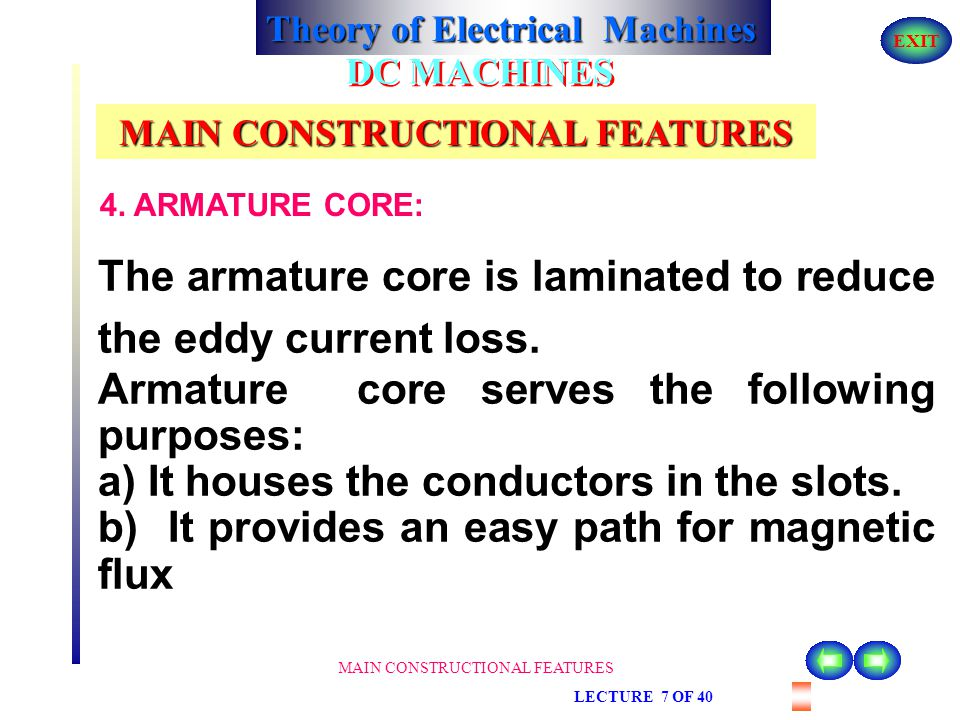 Theory of Electrical Machines EXIT MAIN CONSTRUCTIONAL FEATURES LECTURE 7 OF 40 DC MACHINES MAIN CONSTRUCTIONAL FEATURES The rotating armature cuts th
