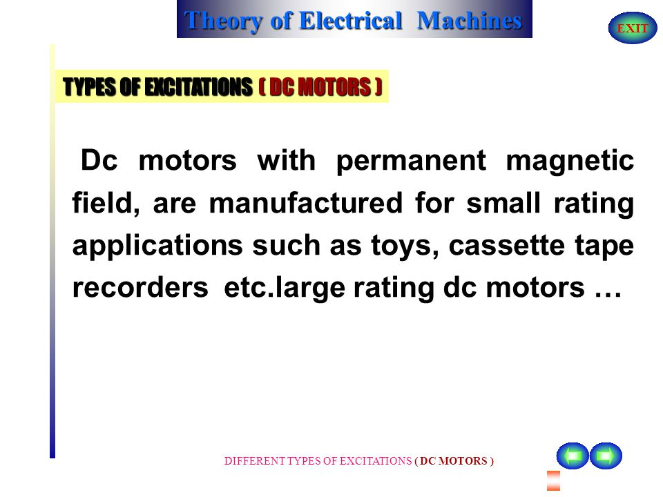 Theory of Electrical Machines EXIT DIFFERENT TYPES OF EXCITATIONS ( DC MOTORS ) TYPES OF DC Machines Depending upon the type of excitation to the fiel