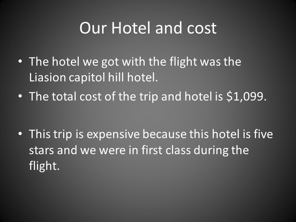 Our Hotel and cost The hotel we got with the flight was the Liasion capitol hill hotel.