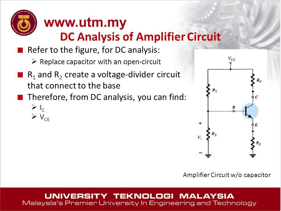 DC Analysis of Amplifier Circuit ■ Refer to the figure, for DC analysis:  Replace capacitor with an open-circuit ■ R 1 and R 2 create a voltage-divid