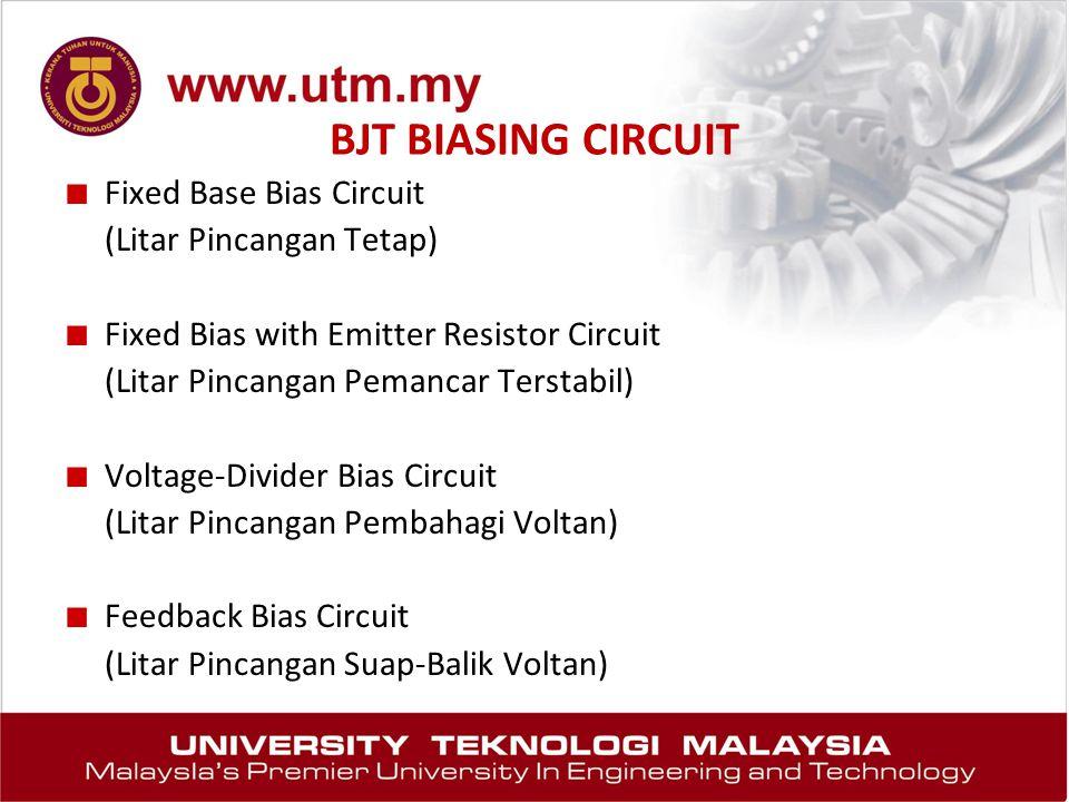 ■ Fixed Base Bias Circuit (Litar Pincangan Tetap) ■ Fixed Bias with Emitter Resistor Circuit (Litar Pincangan Pemancar Terstabil) ■ Voltage-Divider Bi
