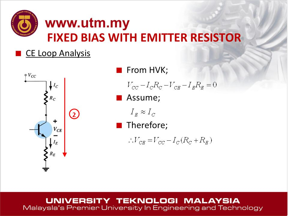 FIXED BIAS WITH EMITTER RESISTOR ■ CE Loop Analysis ■ From HVK; ■ Assume; ■ Therefore; 2