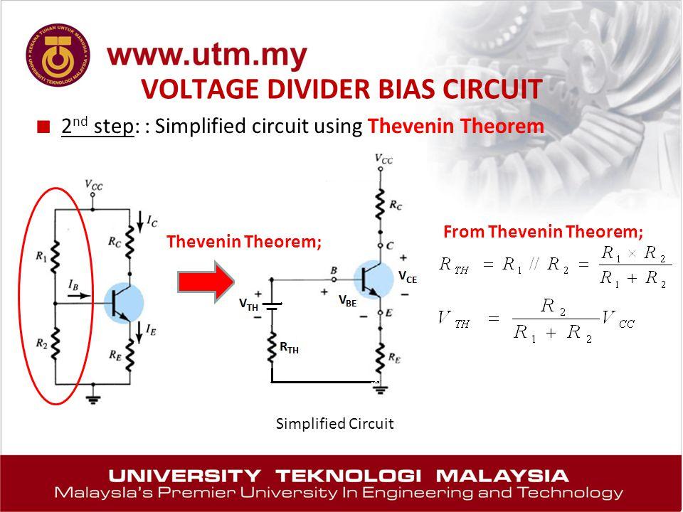 VOLTAGE DIVIDER BIAS CIRCUIT Simplified Circuit Thevenin Theorem; ■ 2 nd step: : Simplified circuit using Thevenin Theorem From Thevenin Theorem;