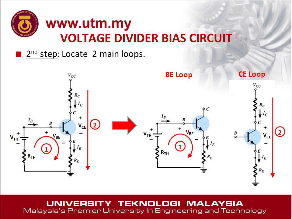 VOLTAGE DIVIDER BIAS CIRCUIT ■ 2 nd step: Locate 2 main loops. 1 2 BE Loop CE Loop 1 2