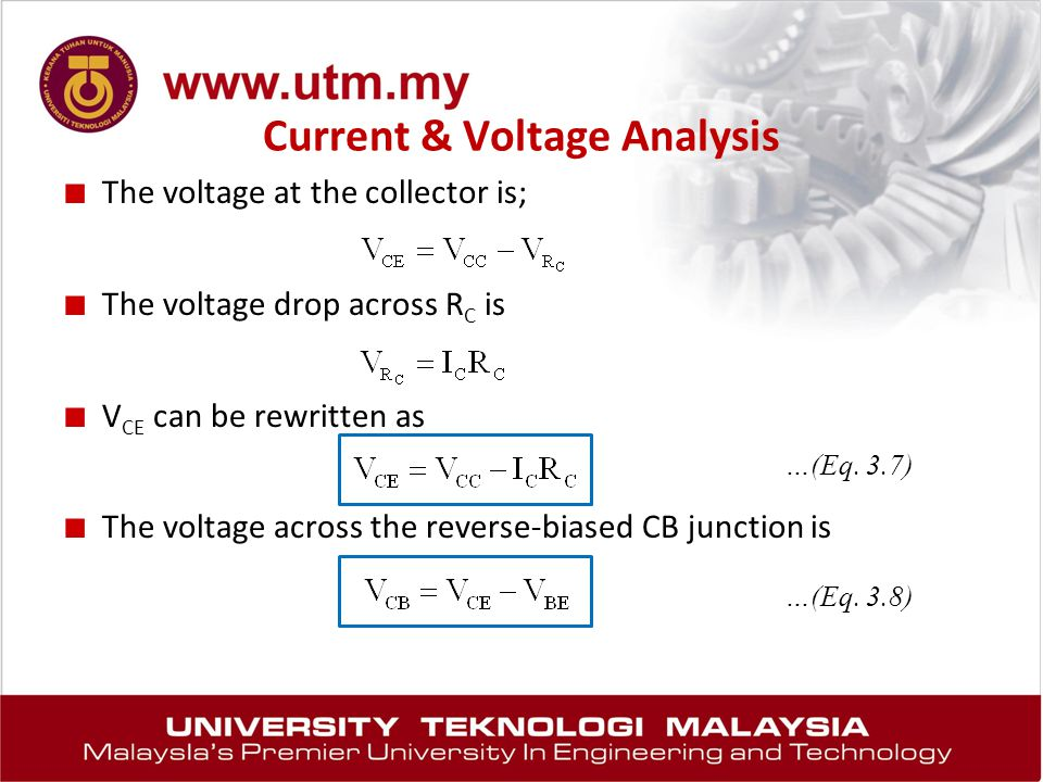 Current & Voltage Analysis ■ The voltage at the collector is; ■ The voltage drop across R C is ■ V CE can be rewritten as ■ The voltage across the rev