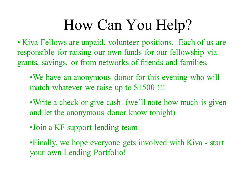 How Can You Help. Kiva Fellows are unpaid, volunteer positions.