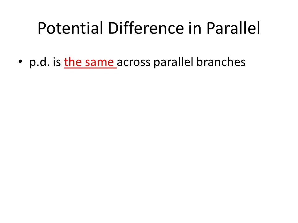 Potential Difference in Parallel p.d. is the same across parallel branches