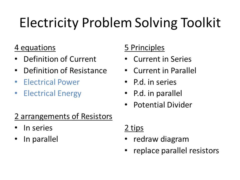 Electricity Problem Solving Toolkit 4 equations Definition of Current Definition of Resistance Electrical Power Electrical Energy 2 arrangements of Re