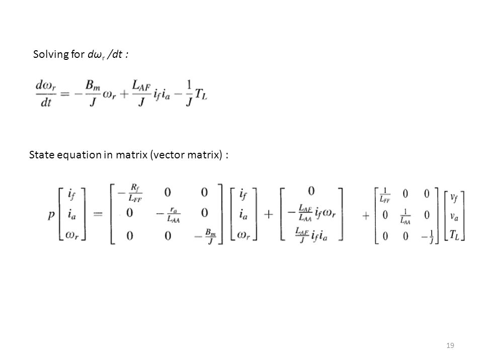 19 Solving for dω r /dt : State equation in matrix (vector matrix) :