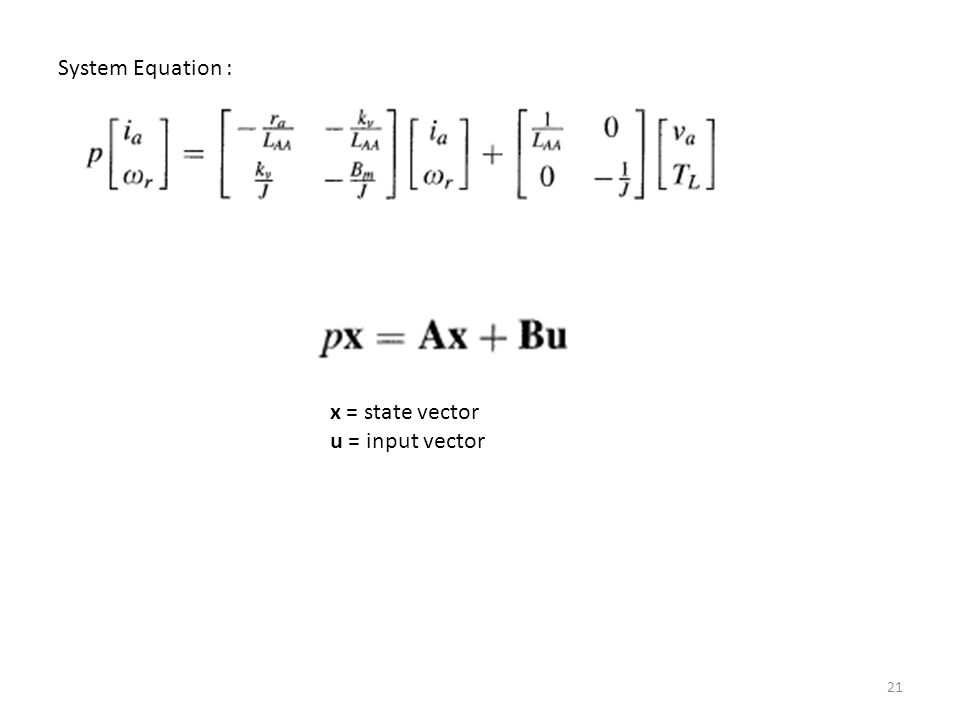 21 System Equation : x = state vector u = input vector