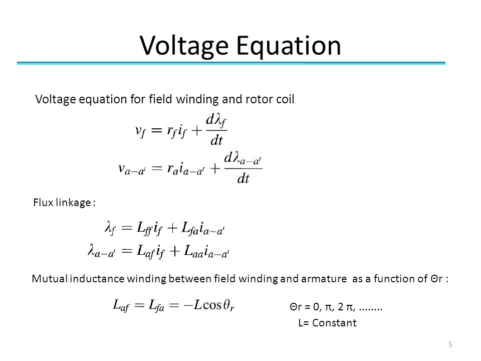 Voltage Equation Flux linkage : 5 Voltage equation for field winding and rotor coil Mutual inductance winding between field winding and armature as a