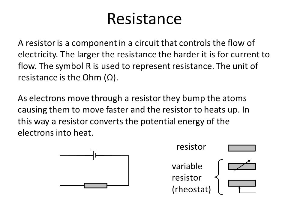 Resistance A resistor is a component in a circuit that controls the flow of electricity.